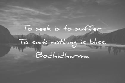 9e11ff57e1f9 zen quotes to seek is to suffer to seek nothing is bliss bodhidharma wisdom  quotes
